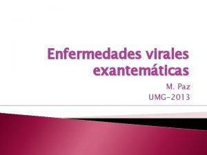 Enfermedades virales exantemticas M Paz UMG2013 Sarampin Paperas