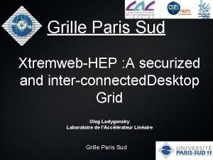 Grille Paris Sud XtremwebHEP A securized and interconnected