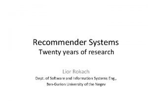 Recommender Systems Twenty years of research Lior Rokach