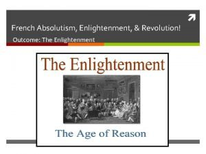 French Absolutism Enlightenment Revolution Outcome The Enlightenment Constructive