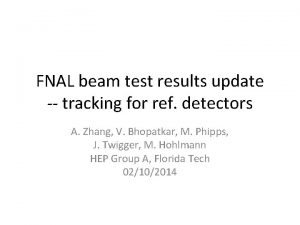 FNAL beam test results update tracking for ref
