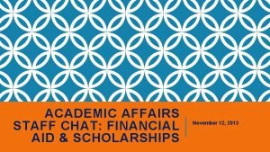 ACADEMIC AFFAIRS STAFF CHAT FINANCIAL AID SCHOLARSHIPS November