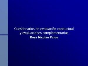 Cuestionarios de evaluacin conductual y evaluaciones complementarias Rosa
