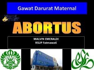 Gawat Darurat Maternal MALVIN EMERALDI RSUP Fatmawati Abortus