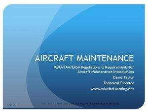 1 AIRCRAFT MAINTENANCE ICAOFAAEASA Regulations Requirements for Aircraft