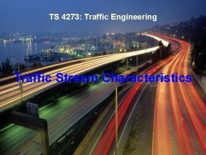 TS 4273 Traffic Engineering Traffic Stream Characteristics Traffic