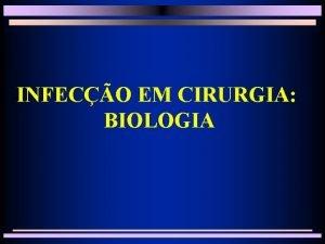 INFECO EM CIRURGIA BIOLOGIA INFECO EM CIRURGIA BIOLOGIA