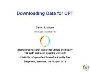 Downloading Data for CPT Simon J Mason simoniri