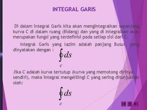INTEGRAL GARIS Di dalam integral Garis kita akan