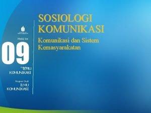 SOSIOLOGI KOMUNIKASI 09 Modul ke Fakultas ILMU KOMUNIKASI