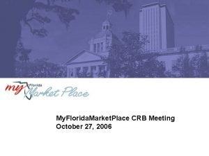 My Florida Market Place CRB Meeting October 27