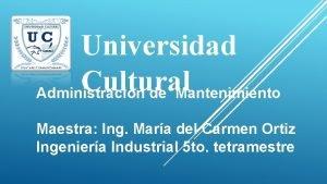 Universidad Cultural Administracin de Mantenimiento Maestra Ing Mara