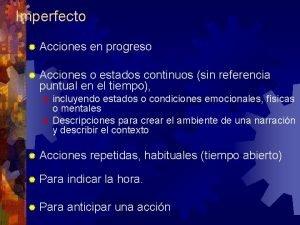 Imperfecto Acciones en progreso Acciones o estados continuos