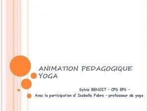ANIMATION PEDAGOGIQUE YOGA Sylvie BENOIT CPD EPS Avec