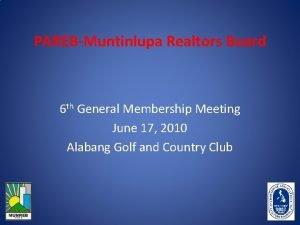 PAREBMuntinlupa Realtors Board 6 th General Membership Meeting