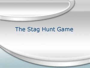 The Stag Hunt Game Introduction The stag hunt