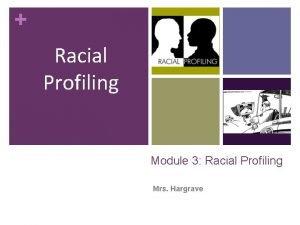 Racial Profiling Module 3 Racial Profiling Mrs Hargrave
