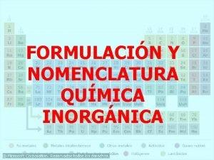 FORMULACIN Y NOMENCLATURA QUMICA INORGNICA FORMULACIN La frmula