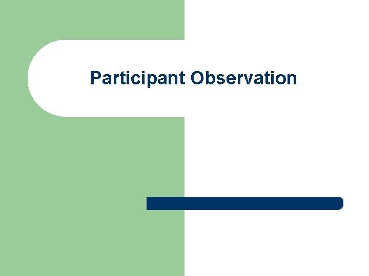Participant Observation What is Participant Observation l l