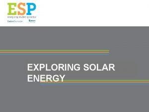 EXPLORING SOLAR ENERGY Radiant Energy Nuclear Fusion Major
