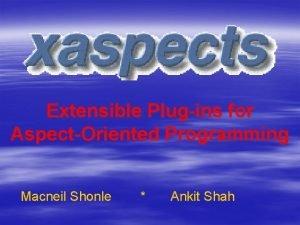 Extensible Plugins for AspectOriented Programming Macneil Shonle Ankit