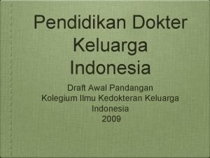 Pendidikan Dokter Keluarga Indonesia Draft Awal Pandangan Kolegium