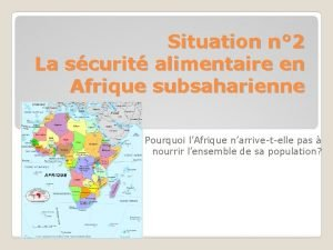 Situation n 2 La scurit alimentaire en Afrique