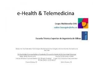 eHealth Telemedicina Grupo MultimediaEHU xabier basogainehu es Escuela