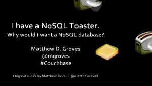 I have a No SQL Toaster Why would