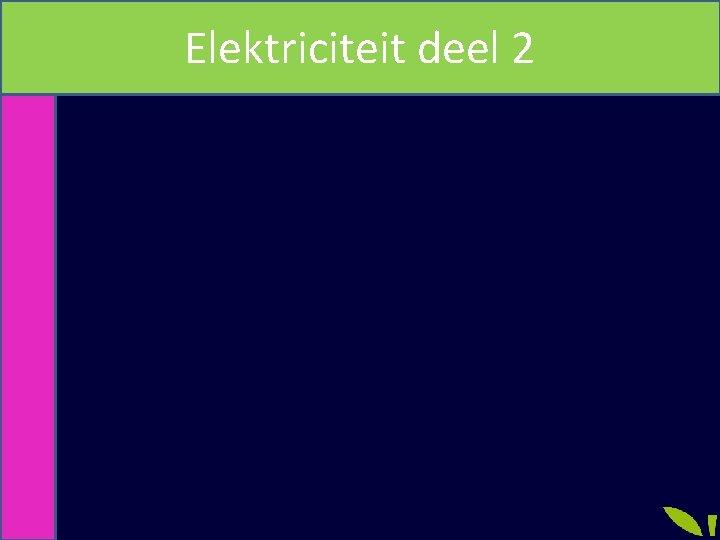 Elektriciteit deel 2 Elektriciteit deel 2 Vr 1