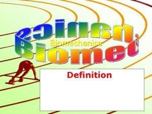 Biomechanics Definition Biomechanics It is the application of