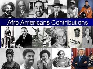 Afro Americans Contributions Fredrick Douglas Frederick Douglass a