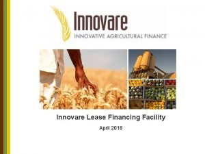 Innovare Lease Financing Facility April 2018 Innovare A