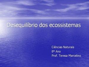 Desequilbrio dos ecossistemas Cincias Naturais 8 Ano Prof