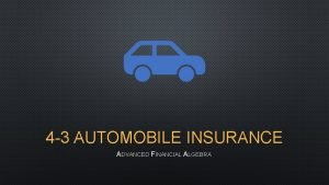 4 3 AUTOMOBILE INSURANCE ADVANCED FINANCIAL ALGEBRA WHY