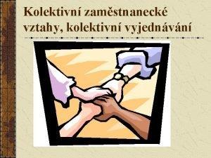 Kolektivn zamstnaneck vztahy kolektivn vyjednvn Kolektivn zamstnaneck vztahy