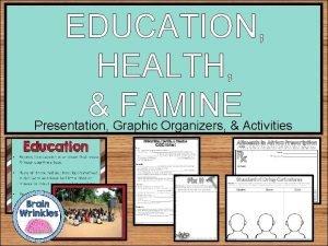 EDUCATION HEALTH FAMINE Presentation Graphic Organizers Activities STANDARDS