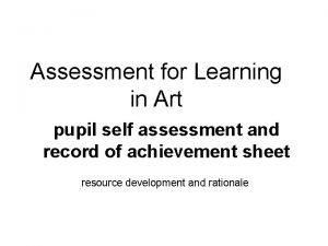 Assessment for Learning in Art pupil self assessment