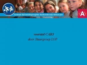 voorstel CAR 3 door Stuurgroep LOP Doelstellingen Inschrijvingen