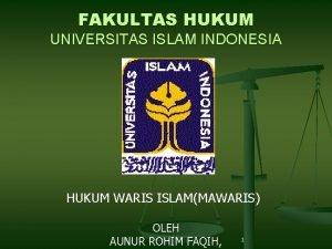 FAKULTAS HUKUM UNIVERSITAS ISLAM INDONESIA HUKUM WARIS ISLAMMAWARIS