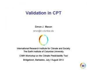 Validation in CPT Simon J Mason simoniri columbia