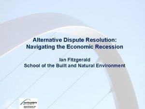 Alternative Dispute Resolution Navigating the Economic Recession Ian