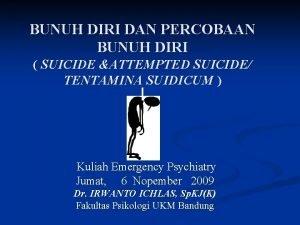 BUNUH DIRI DAN PERCOBAAN BUNUH DIRI SUICIDE ATTEMPTED