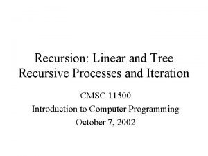 Recursion Linear and Tree Recursive Processes and Iteration