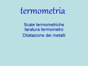 termometria Scale termometriche taratura termometro Dilatazione dei metalli