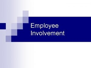 Employee Involvement Employee involvement It is the approach
