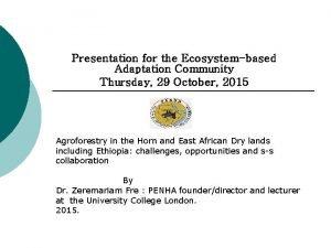Presentation for the Ecosystembased Adaptation Community Thursday 29