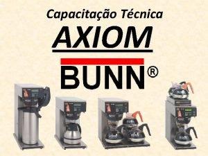 Capacitao Tcnica AXIOM Caractersticas gerais Programao simples e
