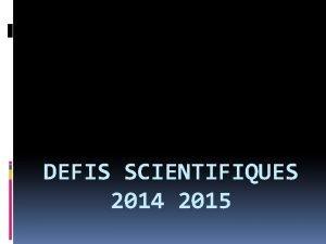 DEFIS SCIENTIFIQUES 2014 2015 Les dfis scientifiques 2014