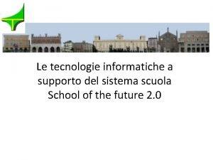 Le tecnologie informatiche a supporto del sistema scuola